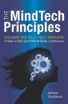 The Mindtech Principles: Solving the Self-Help Paradox - James Andrews
