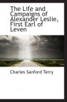 The Life and Campaigns of Alexander Leslie, First Earl of Leven - Charles Sanford Terry