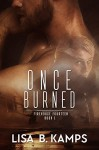 Once Burned (Firehouse Fourteen Book 1) - Lisa B. Kamps