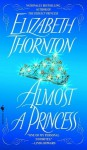 Almost a Princess (Men from Special Branch #4) - Elizabeth Thornton