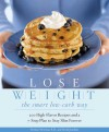 Lose Weight the Smart Low-Carb Way: 200 High-Flavor Recipes and a 7-Step Plan to Stay Slim Forever - Bettina Newman, David Joachim