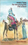 Arabic Tales (Arabic Tales for the young and the curious) - Paul Kennedy