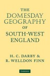 The Domesday Geography Of South West England - Henry Clifford Darby, R. Welldon Finn
