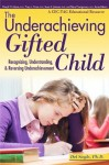 Underachieving Gifted Child: Recognizing, Understanding, and Reversing Underachievement - Del Siegle