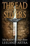 Thread Slivers: Golden Threads Trilogy Book One (Volume 1) - Leeland Artra