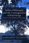 Indian Philosophy and the Consequences of Knowledge: Themes in Ethics, Metaphyics and Soteriology - Chakravarthi Ram-Prasad