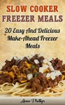 Freezer Meals Cookbook: 35 Easy and Delicious Make-Ahead Freezer Meals Recipes (Crock Pot Freezer Meals) - A.J. Phillips