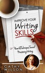 Improve Your Writing Skills: Powerful Techniques Toward Mastering Writing - Cathy Wilson