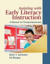 Assisting with Early Literacy Instruction: A Manual for Paraprofessionals - Betty Y. Ashbaker, Jill Morgan