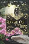 The Bucktail Cap in the Trunk: More Secrets of Marienstadt - Kathleen Valentine