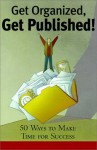 Get Organized, Get Published!: 225 Ways to Make Time for Success - Don Aslett