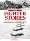 USAAF Fighter Stories: Dramatic accounts of US fighter pilots in training and combat over Europe in the Second World War - Ian McLachlan