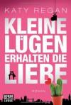 Kleine Lügen erhalten die Liebe: Roman - Katy Regan, Ulrike Moreno