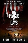 This Plague of Days OMNIBUS EDITION: The Complete Three Seasons of the Zombie Apocalypse Series - Robert Chazz Chute
