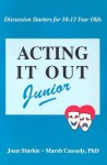 Acting It Out Junior: Discussion Starters for 10-13 Year Olds - Joan Sturkie, Marsh Cassady