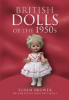 British Dolls of the 1950s (British Collectable Toys Series) - Susan Brewer