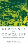 Remnants of Conquest: The Island Caribs and Their Visitors, 1877-1998 - Peter Hulme