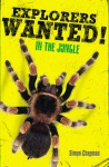 Explorers Wanted!: In the Jungle - Simon Chapman