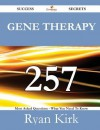 Gene Therapy 257 Success Secrets - 257 Most Asked Questions on Gene Therapy - What You Need to Know - Ryan Kirk