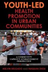 Youth-Led Health Promotion in Urban Communities: A Community Capacity-Enrichment Perspective - Melvin Delgado