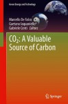 CO2: A Valuable Source of Carbon (Green Energy and Technology) - Marcello De Falco, Gaetano Iaquaniello, Gabriele Centi