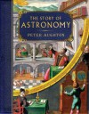 The Story of Astronomy: From Babylonian Stargazers To The Search For The Big Bang - Peter Aughton