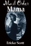 Mail Order Mama - Ericka Scott