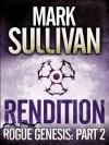 Rendition: Part 2 (Rogue Genesis) - Mark T. Sullivan