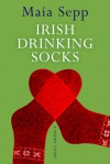Irish Drinking Socks - A Novel Excerpt - Maia Sepp