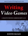 Writing Video Games: A Creative Writing Career Excerpt (Creative Writing Career Excerpts Book 2) - Justin Sloan