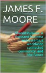 Shared Purpose: A thousand business ecosystems, a worldwide connected community, and the future - James F. Moore