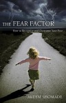 The Fear Factor: How to Recognize and Overcome Your Fear - Akeem Shomade