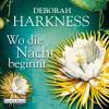 Wo die Nacht beginnt - Deborah Harkness, Dana Geissler, Deutschland Random House Audio