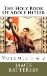 The Holy Book of Adolf Hitler - James Larratt Battersby, Invictus Books