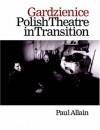 Gardzienice: Polish Theatre in Transition (Contemporary Theatre Studies) - Paul Allain