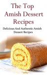 Amish Dessert Recipes: Delicious And Authentic Amish Dessert Recipes (Amish Cookbook) - Terry Adams