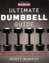 Men's Health Ultimate Dumbbell Guide: More Than 21,000 Moves Designed to Build Muscle, Increase Strength, and Burn Fat - Myatt Murphy