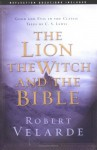 The Lion, the Witch, and the Bible: Good and Evil in the Classic Tales of C. S. Lewis - Robert Velarde
