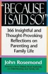 Because I Said So!: A Collection of 366 Insightful and Thought- Provoking Reflections on Parenting and Family Life - John Rosemond
