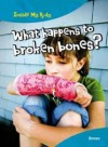 What Happens to Broken Bones? - Carol Ballard