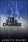 The Dark Chamber - Ashlyn Daube