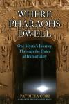Where Pharaohs Dwell: One Mystic's Journey Through the Gates of Immortality - Patricia Cori, Stephen S. Mehler