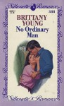 No Ordinary Man #2 (Silhouette Romances No 388) - Brittany Young