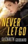 Never Let Go (Uncommon Justice #1) - Elizabeth Goddard