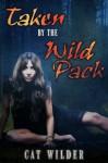Taken by the Wild Pack - Cat Wilder
