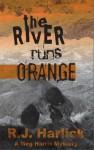 The River Runs Orange: A Meg Harris Mystery - R.J. Harlick