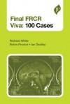 Final Frcr Viva: 100 Cases - Richard White