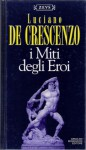 Zeus. I miti degli eroi (Cofanetto) - Luciano De Crescenzo, Paola De Crescenzo, Raffaella Bacarelli