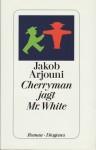 Cherryman jagt Mister White - Jakob Arjouni