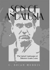 Son of Andalusia: The Lyrical Landscapes of Federico Garcia Lorca - C. Brian Morris